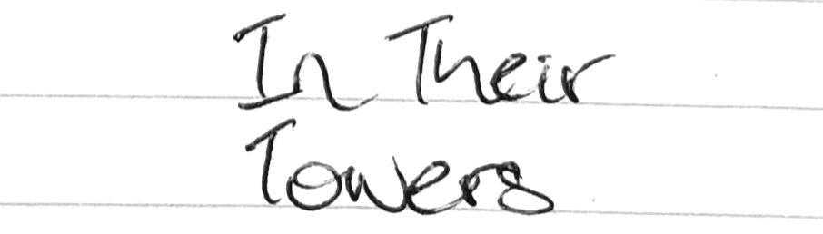 In Their Towers poem title in the handwriting of Sean Gibson